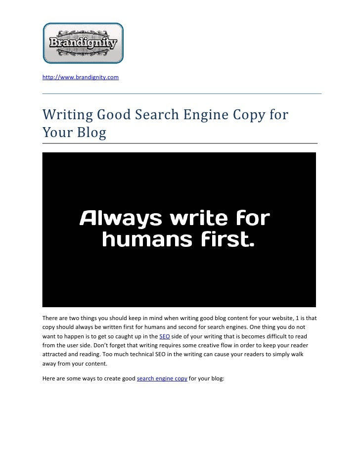 http://www.brandignity.comWriting Good Search Engine Copy forYour BlogThere are two things you should keep in mind when wr...