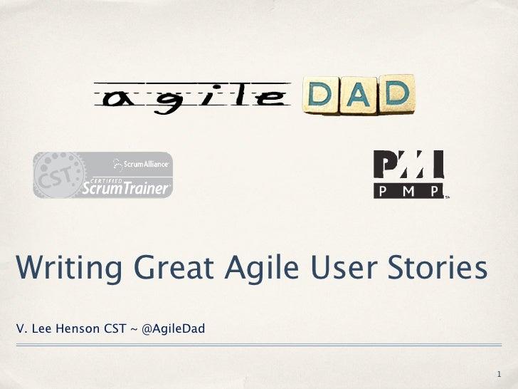 Writing Great Agile User StoriesV. Lee Henson CST ~ @AgileDad                                   1