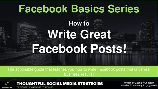 The actionable guide that teaches you how to write Facebook posts that drive real business results! How to Write Great Fac...