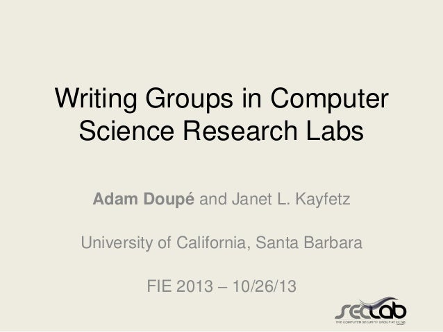 Writing Groups in Computer Science Research Labs Adam Doupé and Janet L. Kayfetz University of California, Santa Barbara F...