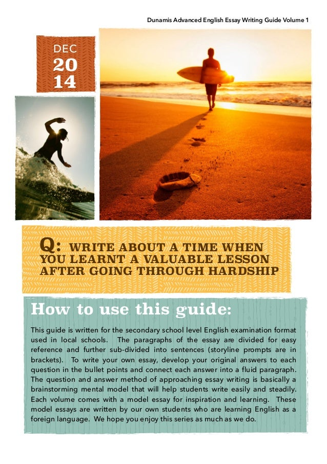 Dunamis Advanced English Essay Writing Guide Volume 1. Q: WRITE ABOUT A  TIME WHEN YOU LEARNT A VALUABLE LESSON AFTER GOING THROUGH HARDSHIP ...