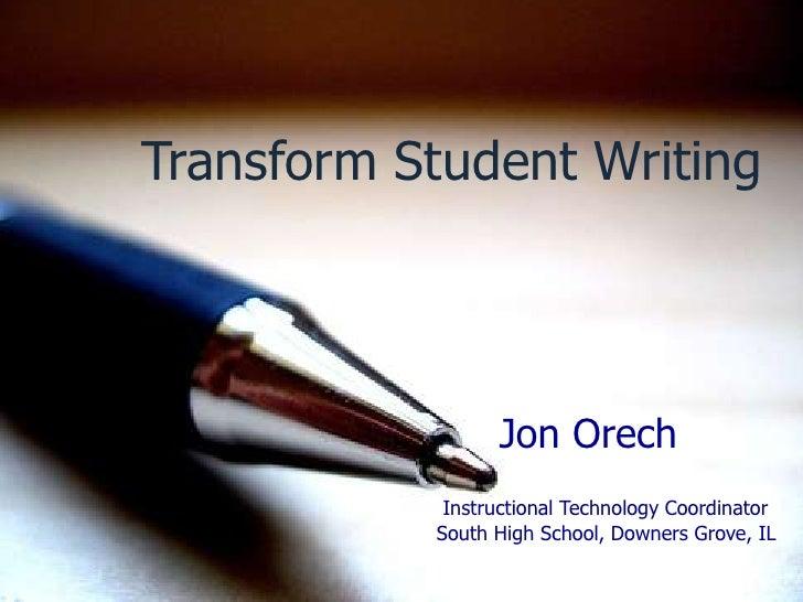 Transform Student Writing<br />Jon Orech <br />Instructional Technology Coordinator<br />                                 ...