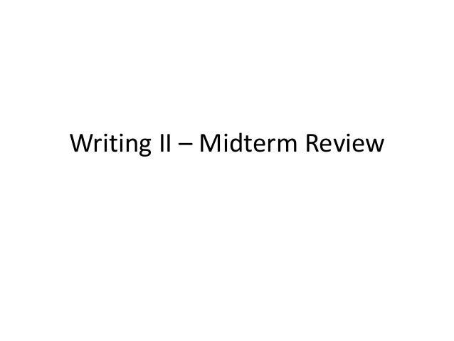 Writing II – Midterm Review