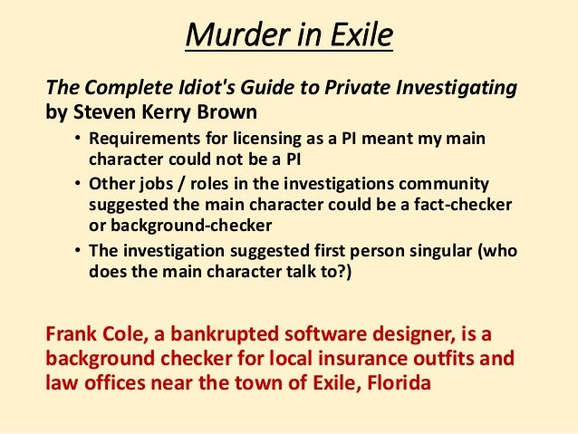 Murder in Exile  The Complete Idiot's Guide to Private Investigating  by Steven Kerry Brown  • Requirements for licensing ...