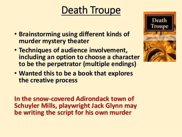 Death Troupe  • Brainstorming using different kinds of  murder mystery theater  • Techniques of audience involvement,  inc...