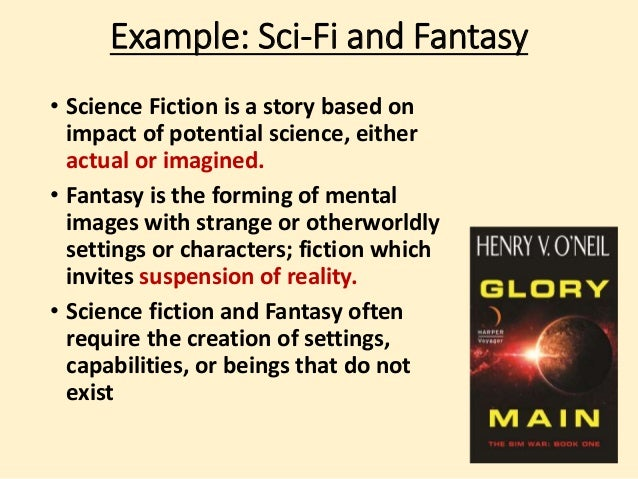 Example: Sci-Fi and Fantasy  • Science Fiction is a story based on  impact of potential science, either  actual or imagine...