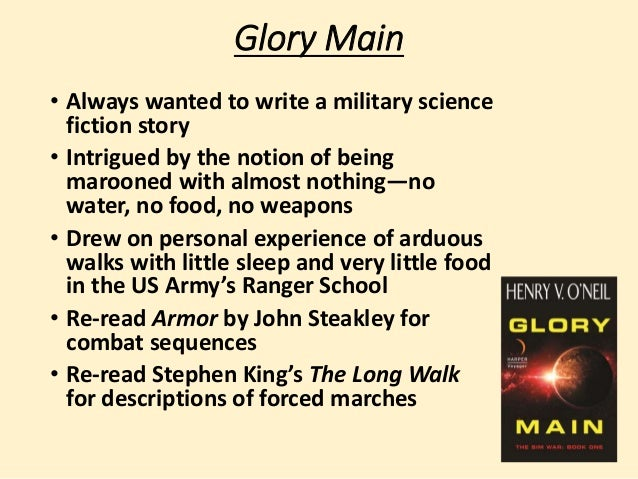Glory Main  • Always wanted to write a military science  fiction story  • Intrigued by the notion of being  marooned with ...