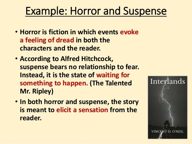 Example: Horror and Suspense  • Horror is fiction in which events evoke  a feeling of dread in both the  characters and th...