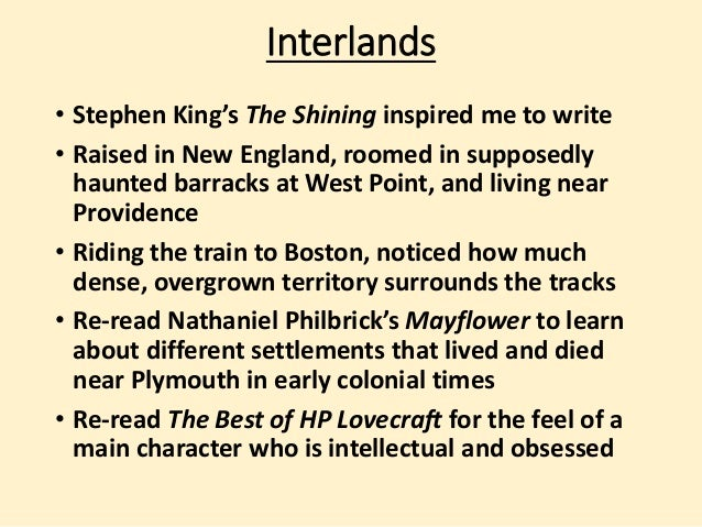 Interlands  • Stephen King's The Shining inspired me to write  • Raised in New England, roomed in supposedly  haunted barr...