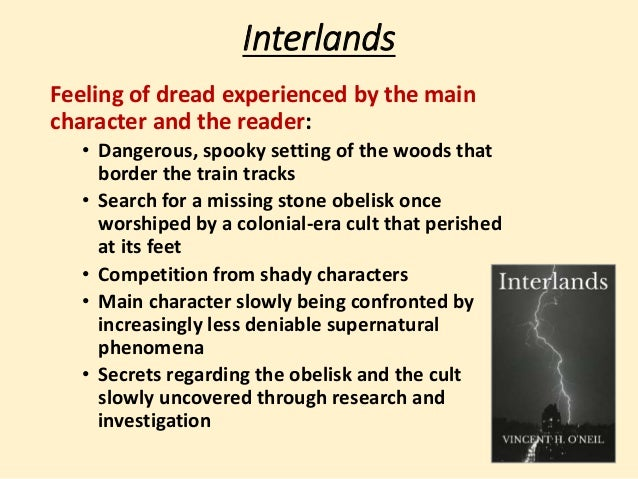Interlands  Feeling of dread experienced by the main  character and the reader:  • Dangerous, spooky setting of the woods ...