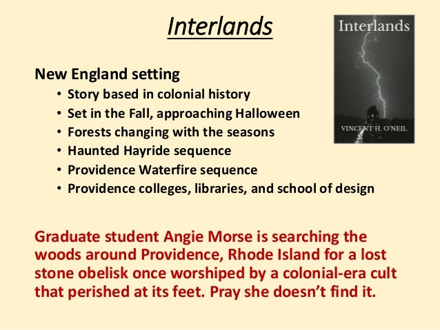 Interlands  New England setting  • Story based in colonial history  • Set in the Fall, approaching Halloween  • Forests ch...