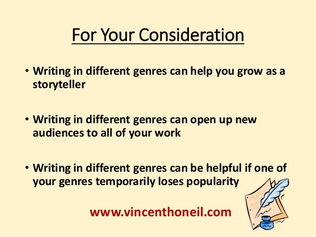 For Your Consideration  • Writing in different genres can help you grow as a  storyteller  • Writing in different genres c...