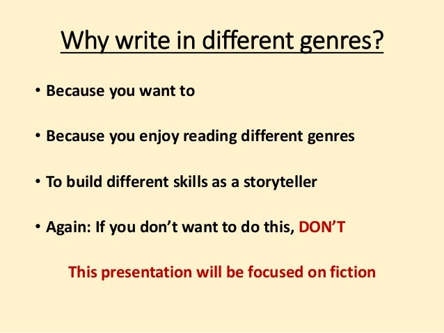 Why write in different genres?  • Because you want to  • Because you enjoy reading different genres  • To build different ...