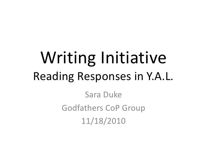 Writing InitiativeReading Responses in Y.A.L. <br />Sara Duke<br />Godfathers CoP Group<br />11/18/2010<br />