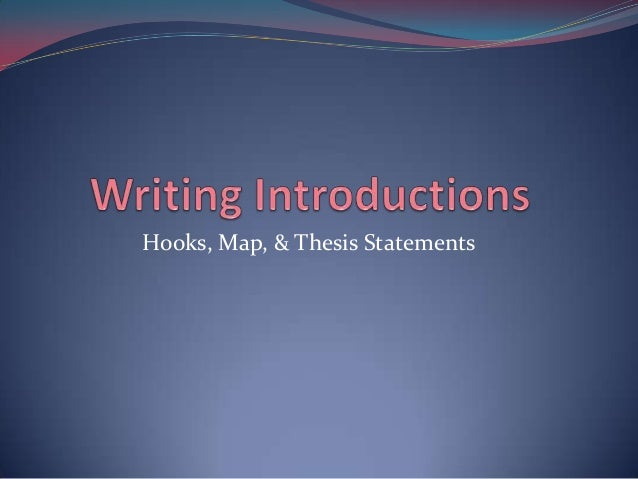 Hooks, Map, & Thesis Statements