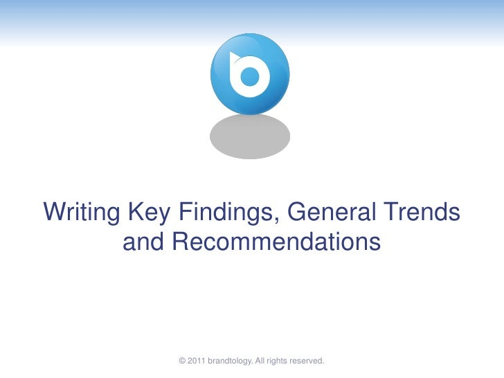Writing Key Findings, General Trends       and Recommendations           © 2011 brandtology. All rights reserved.