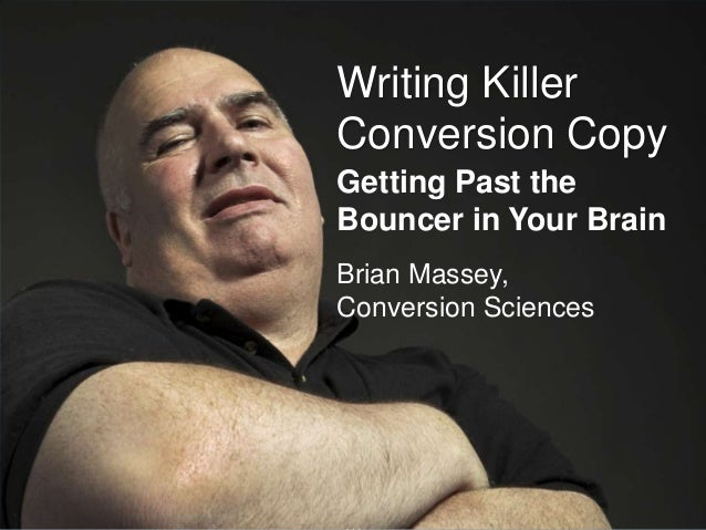 www.conversionsciences.co Writing Killer Conversion Copy Getting Past the Bouncer in Your Brain Brian Massey, Conversion S...