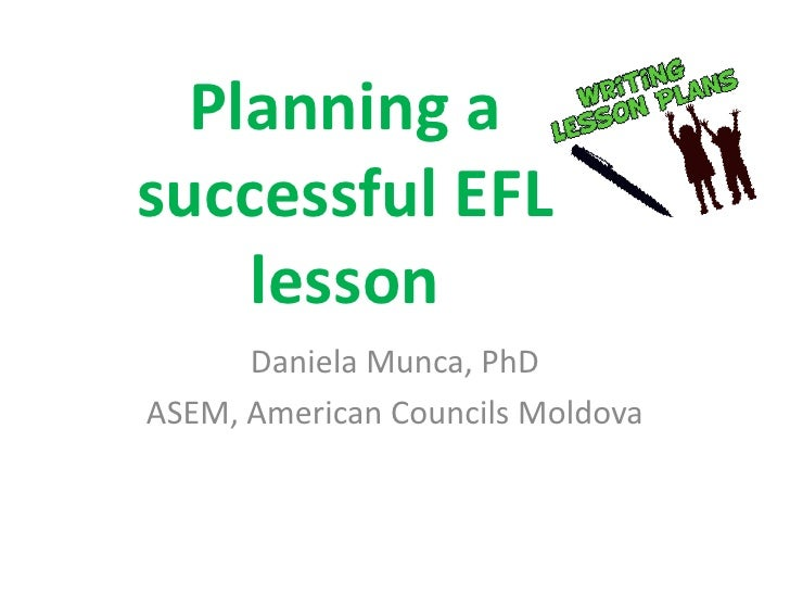 Planning asuccessful EFL    lesson      Daniela Munca, PhDASEM, American Councils Moldova