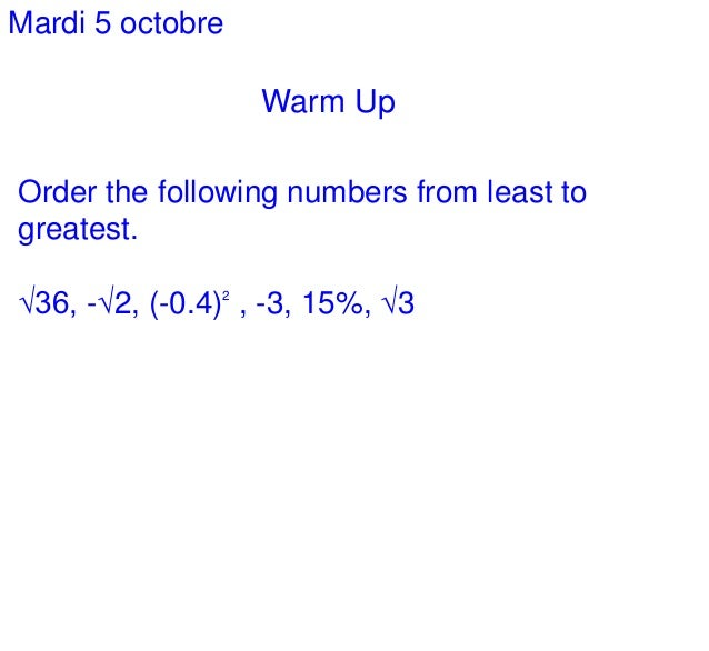 Warm Up Mardi 5 octobre Order the following numbers from least to greatest. √36, -√2, (-0.4)2 , -3, 15%, √3