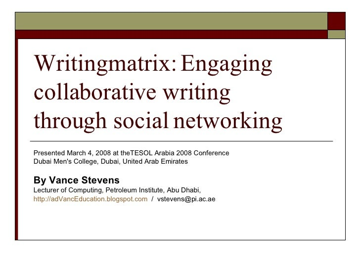 Writingmatrix: Engaging collaborative writing  through social networking Presented March 4, 2008 at theTESOL Arabia 2008 C...