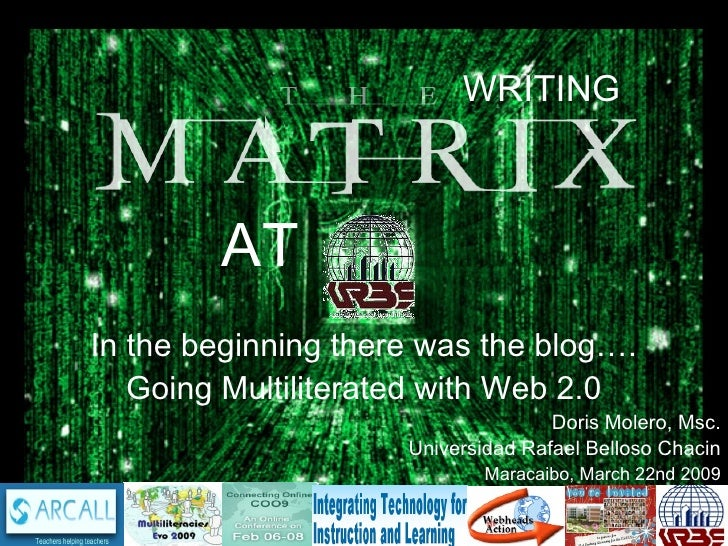 AT WRITING In the beginning there was the blog…. Going Multiliterated with Web 2.0 Doris Molero, Msc. Universidad Rafael B...