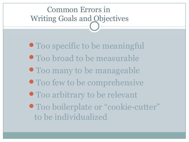 writing measurable objectives (notice how this smart objective is specific, measurable, attainable, realistic and time-bound)  take plenty of time to write your goals and objectives their .