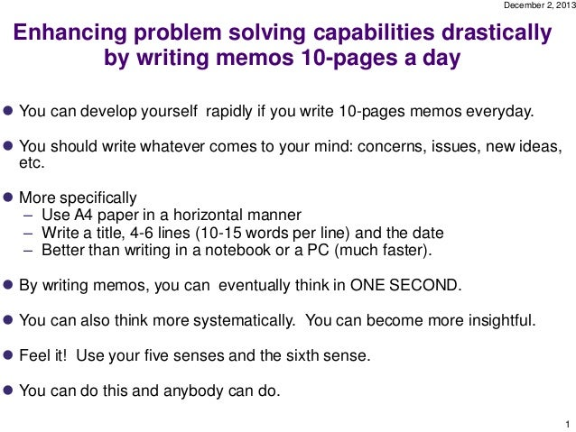 December 2, 2013  Enhancing problem solving capabilities drastically by writing memos 10-pages a day  You can develop you...