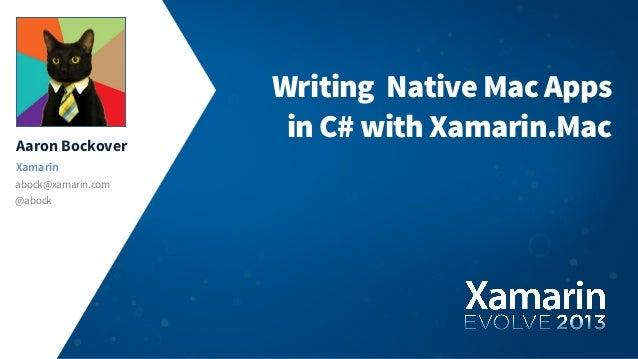 Aaron BockoverXamarinabock@xamarin.com@abockWriting Native Mac Appsin C# with Xamarin.Mac