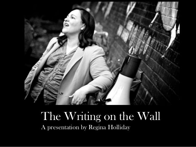 The Writing on the WallA presentation by Regina Holliday