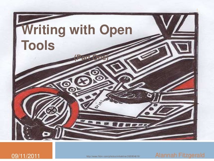 1   Writing with Open   Tools             (Part One)09/11/2011      http://www.flickr.com/photos/mikekline/265954619/   Al...