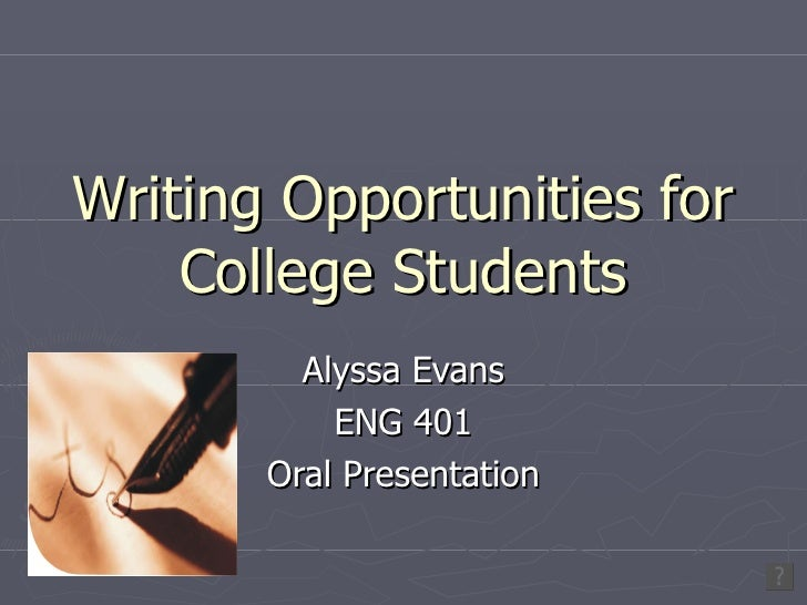 Writing Opportunities for College Students Alyssa Evans ENG 401 Oral Presentation