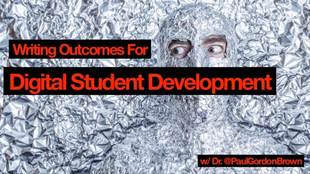 WritingOutcomesFor DigitalStudentDevelopment w/Dr.@PaulGordonBrown