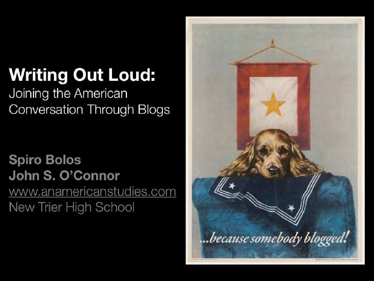 Writing Out Loud:Joining the AmericanConversation Through BlogsSpiro BolosJohn S. O'Connorwww.anamericanstudies.comNew Tri...