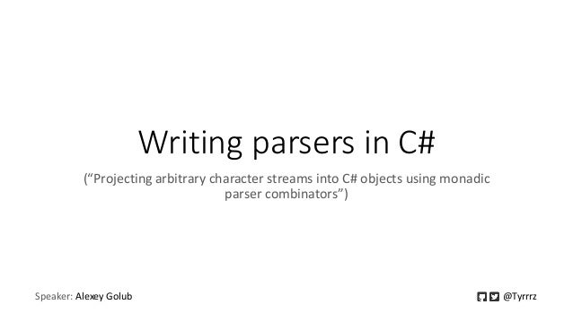 """Writing parsers in C# (""""Projecting arbitrary character streams into C# objects using monadic parser combinators"""") Speaker:..."""