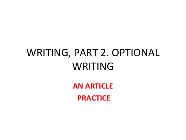 WRITING, PART 2. OPTIONAL WRITING AN ARTICLE PRACTICE