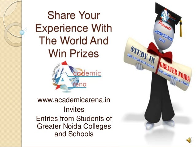 Share YourExperience With The World And   Win Prizeswww.academicarena.in          InvitesEntries from Students ofGreater N...
