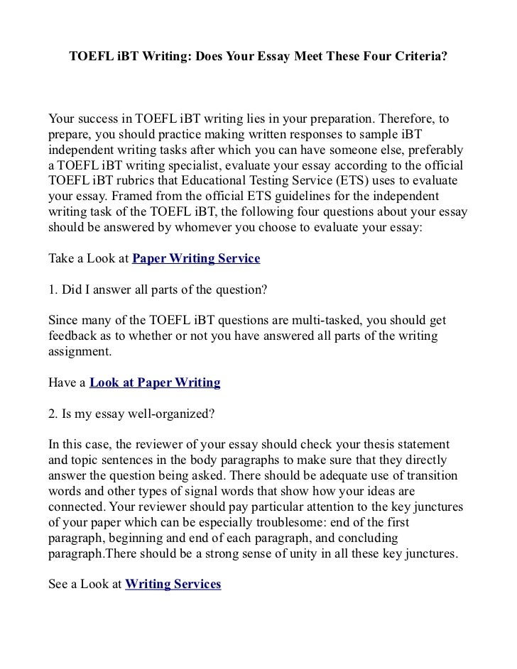 toefl ibt essay writing practice If you are going to take toefl ibt, you will need to write an essay note that the paper based toefl does not have a section on writing a good essay will raise your overall toefl score ets says that it is worth about 1/6th of your total toefl score you have to write an essay of at least 300 words on a given topic.