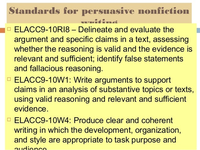 Standards for persuasive nonfiction writing       ELACC9-10RI8 – Delineate and evaluate the argument and specific claim...