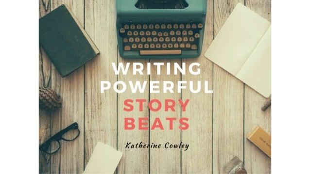 Visit katherinecowley.com/blog/story-beats For slides and useful links