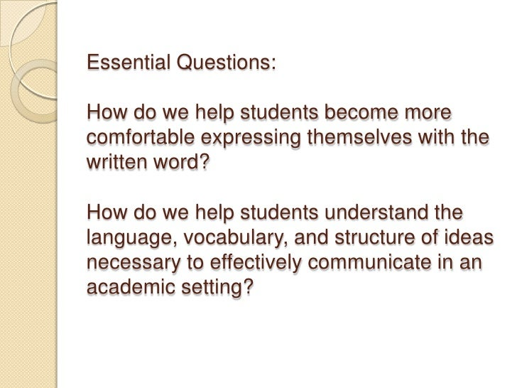 Essential Questions:  How do we help students become more comfortable expressing themselves with the written word?How do w...
