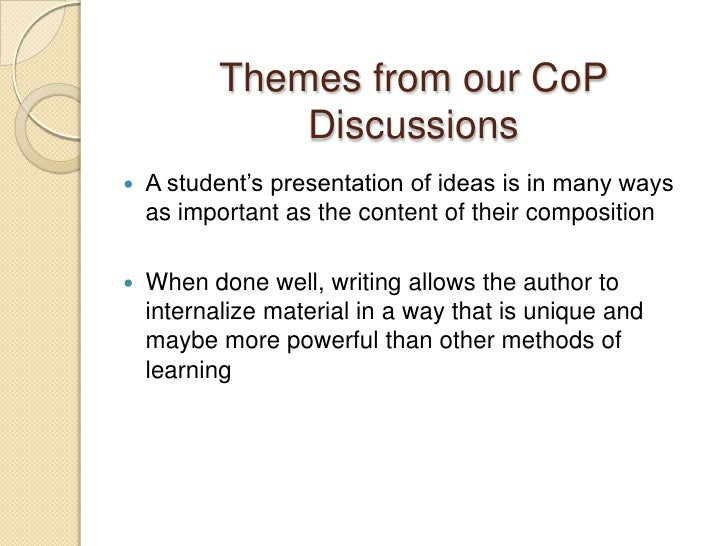 Themes from our CoP Discussions<br />A student's presentation of ideas is in many ways as important as the content of thei...