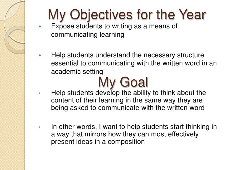 My Objectives for the Year<br />Expose students to writing as a means of communicating learning<br />Help students underst...