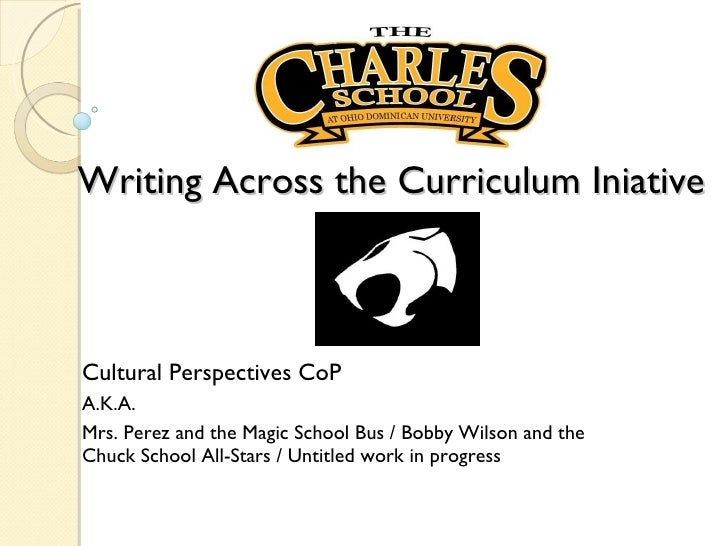 Writing Across the Curriculum Iniative Cultural Perspectives CoP  A.K.A.  Mrs. Perez and the Magic School Bus / Bobby Wils...