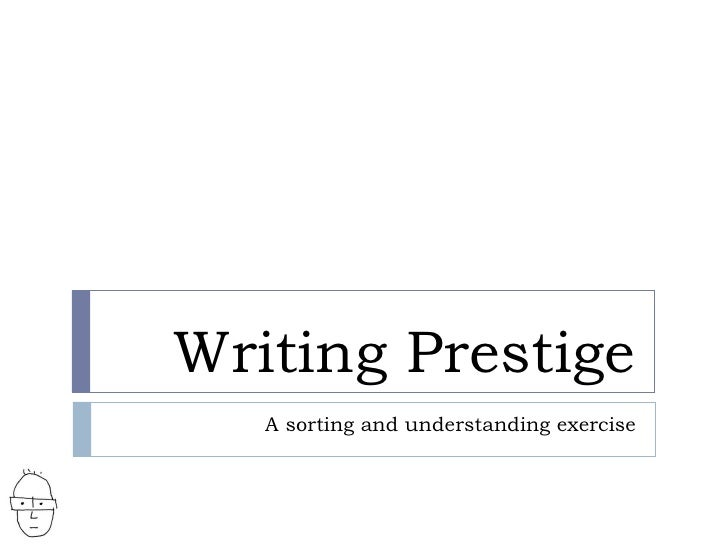 Writing Prestige A sorting and understanding exercise