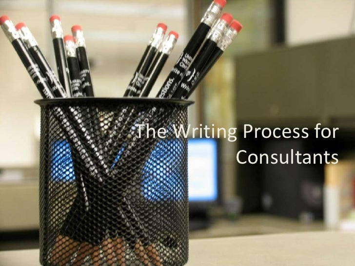 The Writing Process for Consultants<br />