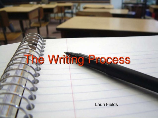 The Writing Process            Lauri Fields