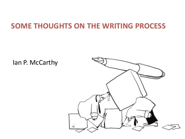 SOME THOUGHTS ON THE WRITING PROCESS  Ian P. McCarthy