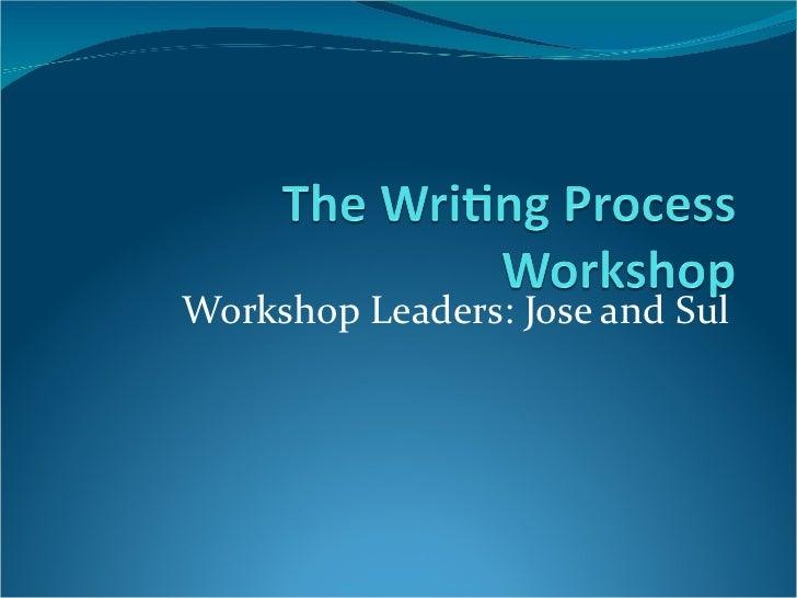 Workshop Leaders: Jose and Sul