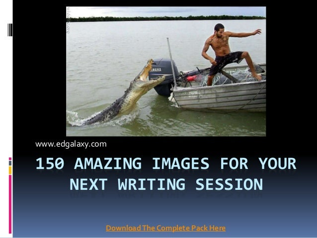 150 AMAZING IMAGES FOR YOUR NEXT WRITING SESSION www.edgalaxy.com DownloadThe Complete Pack Here