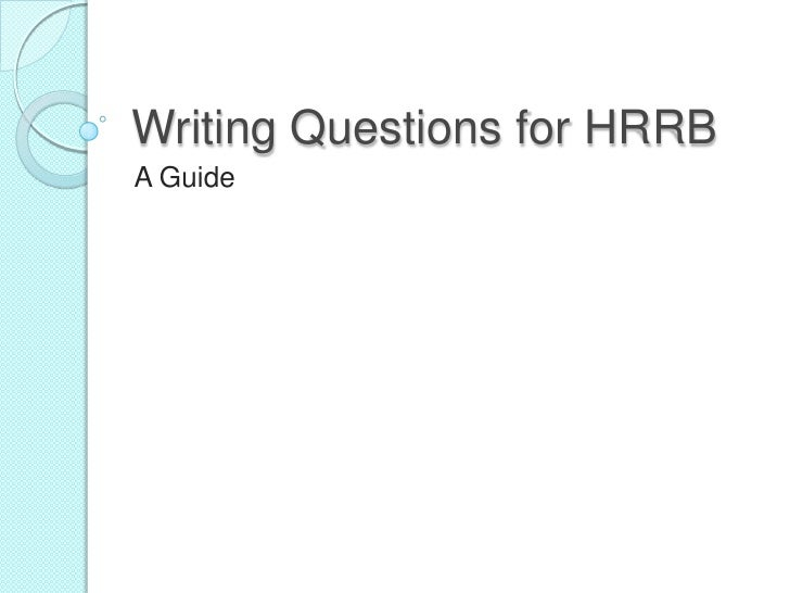 Writing Questions for HRRB<br />A Guide<br />